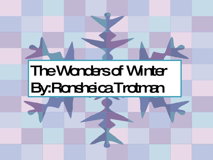 The Wonders of Winter By:Ronsheica Trotman
