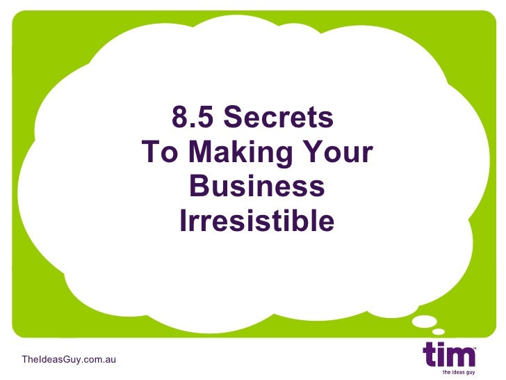 8.5 Secrets  To Making Your Business Irresistible