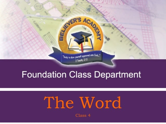 The Word         Class 4 Foundation Class Notes - Class 4 1