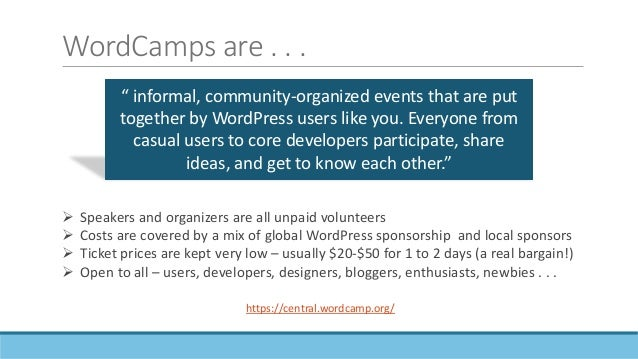 WordCamp Facts and Figures  128 WordCamps worldwide in 2017 (139 in 2018)  49 in the US and 79 outside the US  2,346 un...