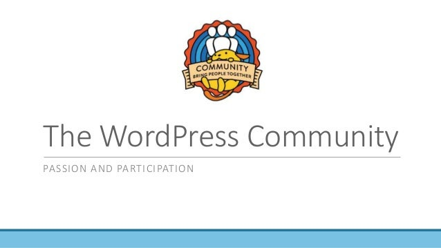 The WordPress Community PASSION AND PARTICIPATION