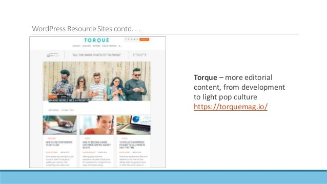 WordPress Resource Sites contd. . . WPTavern – editorial content, mostly about the project and open sources https://wptave...
