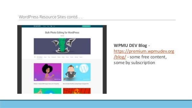 WordPress Resource Sites contd. . . WPShout – mostly developer-focused content, with in-depth tutorials https://wpshout.co...