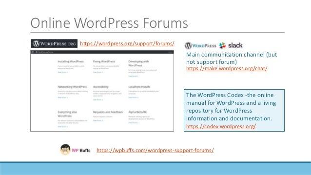 Online WordPress Forums contd . . . Facebook Groups https://wpbuffs.com/wordpress-support-forums/  WordPress Development ...