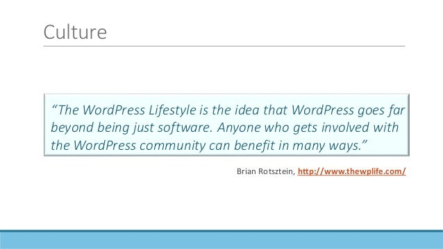 """Culture """"The WordPress Lifestyle is the idea that WordPress goes far beyond being just software. Anyone who gets involved ..."""
