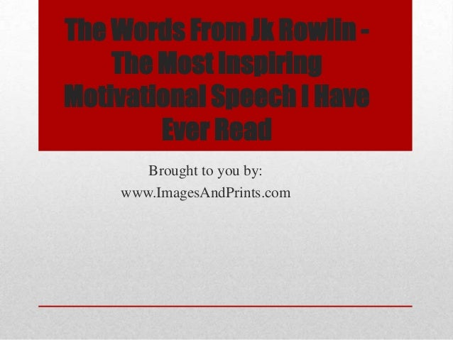 The Words From Jk Rowlin -    The Most InspiringMotivational Speech I Have        Ever Read       Brought to you by:    ww...