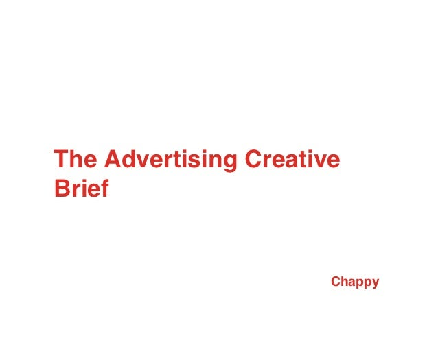 The Advertising CreativeBrief                       Chappy