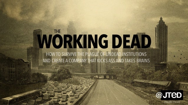 WORKINGDEAD THE create more @ HOW TO SURVIVE THE PLAGUE OF UNDEAD INSTITUTIONS AND CREATE A COMPANYTHAT KICKS ASS AND TAKE...