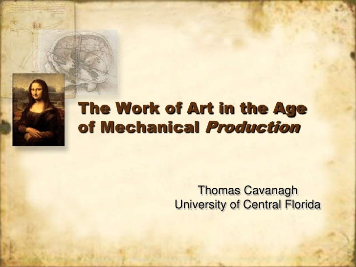The Work of Art in the Age of Mechanical Production<br />Thomas Cavanagh<br />University of Central Florida<br />