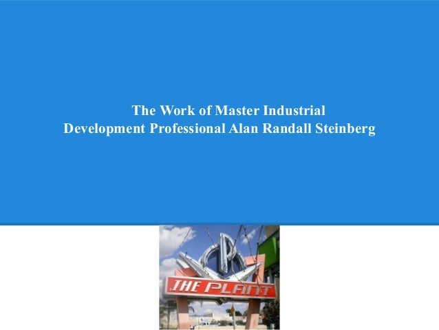 The Work of Master IndustrialDevelopment Professional Alan Randall Steinberg