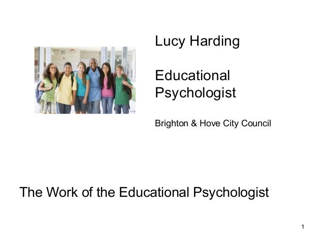 1 The Work of the Educational Psychologist Lucy Harding Educational Psychologist Brighton & Hove City Council