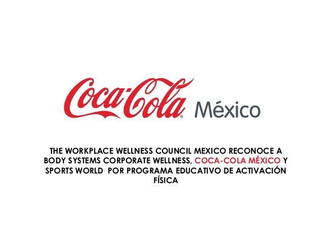THE WORKPLACE WELLNESS COUNCIL MEXICO RECONOCE A BODY SYSTEMS CORPORATE WELLNESS, COCA-COLA MÉXICO Y SPORTS WORLD POR PROG...