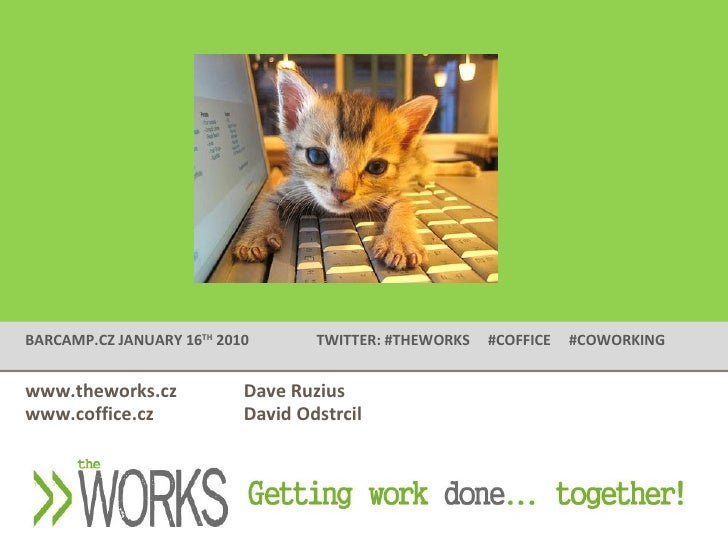 BARCAMP.CZ   JANUARY 16 TH  2010 TWITTER: #THEWORKS  #COFFICE  #COWORKING www.theworks.cz Dave Ruzius www.coffice.cz David...