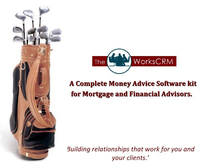 <ul><li>Money Advice Software - Mortgage and Financial Advisors. </li></ul>' Building relationships that work for you and ...