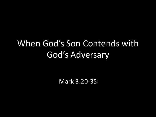 When God's Son Contends with God's Adversary Mark 3:20-35