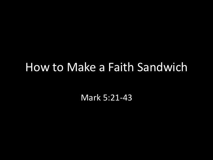 How to Make a Faith Sandwich         Mark 5:21-43