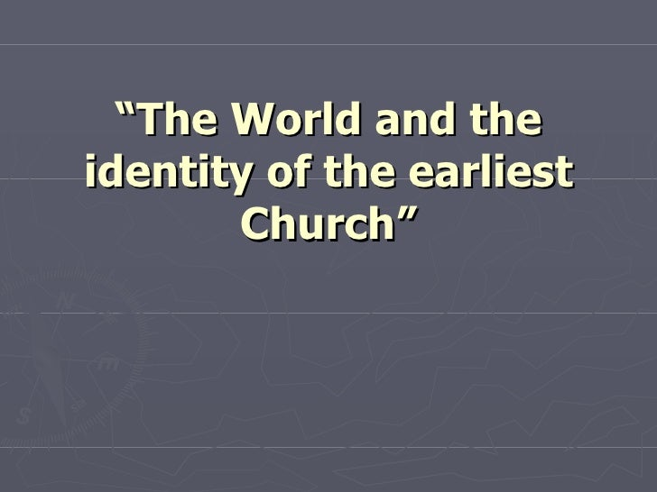 """ The World and the identity of the earliest Church"""