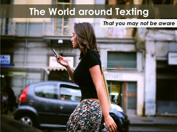 The World around Texting<br />That you may not be aware<br />