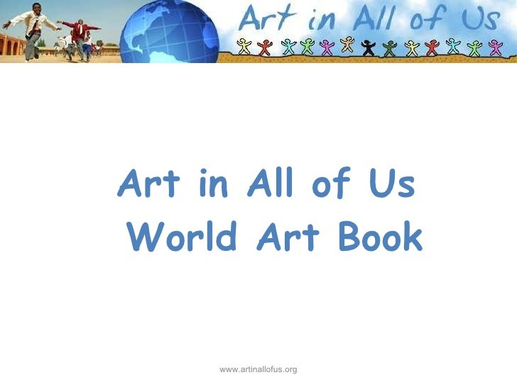 Art in All of Us  World Art Book www.artinallofus.org