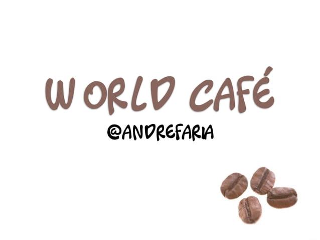 World Café  @andrefaria