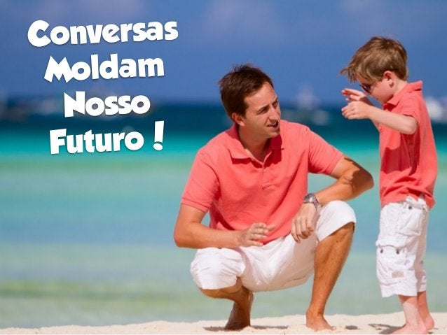 Conversas Moldam  Nosso Futuro!