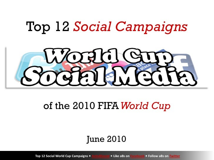 Top 12 Social Campaigns           of the 2010 FIFA World Cup                                     June 2010  Top 12 Social ...