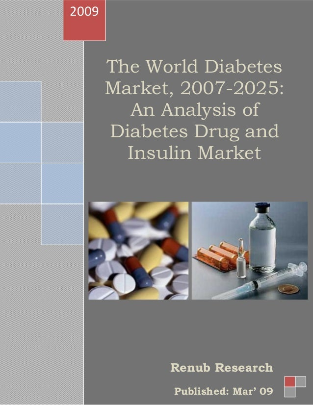 The World Diabetes Market, 2007-2025: An Analysis of Diabetes Drug and Insulin Market 2009 Renub Research Published: Mar' ...