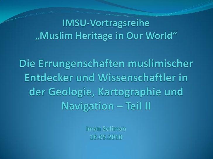 • Wissenschaft und Islam• Geographie    • Al Idrisi    • Al Hamawi (Al Rumi)• Forschungsreisende und Entdecker     • Ibn B...