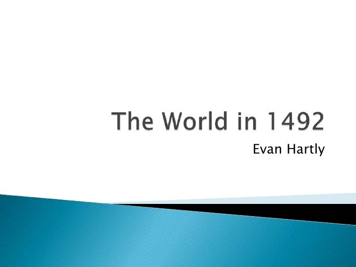 The World in 1492<br />Evan Hartly<br />