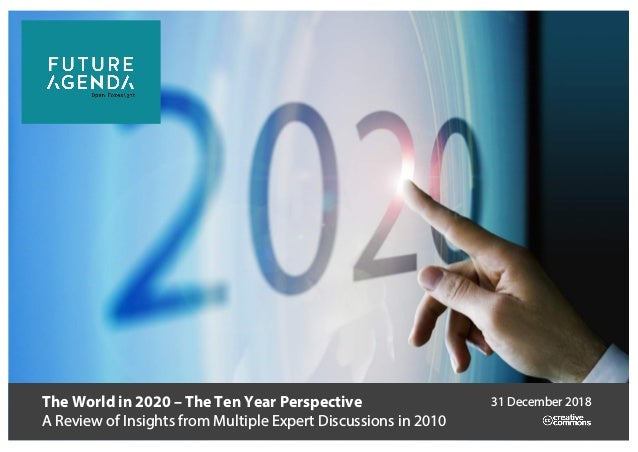 The World in 2020 – The Ten Year Perspective A Review of Insights from Multiple Expert Discussions in 2010 31 December 2018