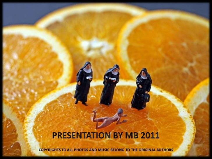 PRESENTATION BY MB 2011<br />COPYRIGHTS TO ALL PHOTOS AND MUSIC BELONG TO THE ORIGINAL AUTHORS<br />