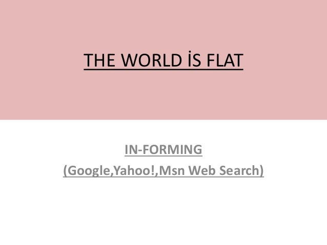 THE WORLD İS FLAT IN-FORMING (Google,Yahoo!,Msn Web Search)