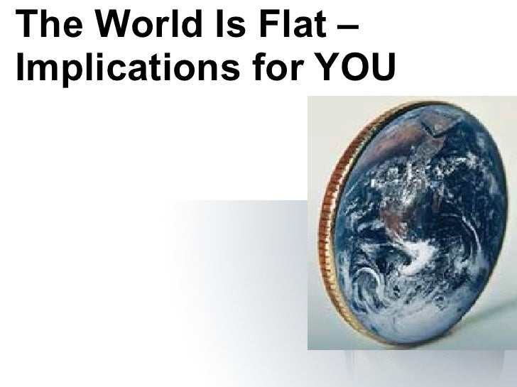 The World Is Flat – Implications for YOU