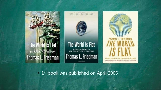 thomas friedman the world is flat The paperback of the the world is flat: a brief history of the twenty-first century (further updated and expanded) by thomas l friedman at barnes.