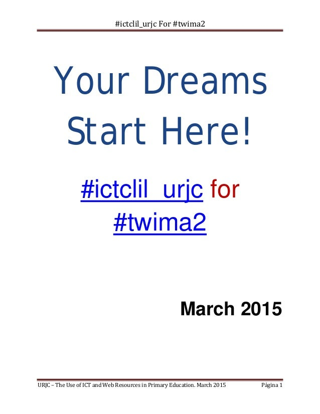 #ictclil_urjc For #twima2 URJC – The Use of ICT and Web Resources in Primary Education. March 2015 Página 1 Your Dreams St...
