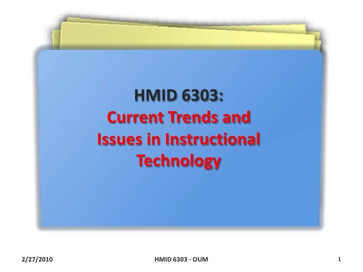 2/27/2010<br />HMID 6303 - OUM<br />1<br />HMID 6303:  Current Trends and Issues in Instructional Technology<br />