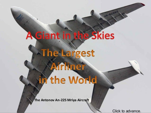 The Antonov An-225 Mriya Aircraft  Click to advance.