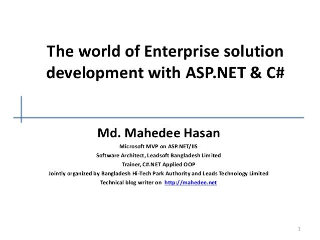 The world of Enterprise solution development with ASP.NET & C# Md. Mahedee Hasan Microsoft MVP on ASP.NET/IIS Software Arc...