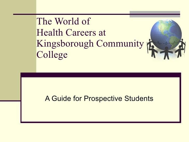 The World of  Health Careers at  Kingsborough Community College  A Guide for Prospective Students