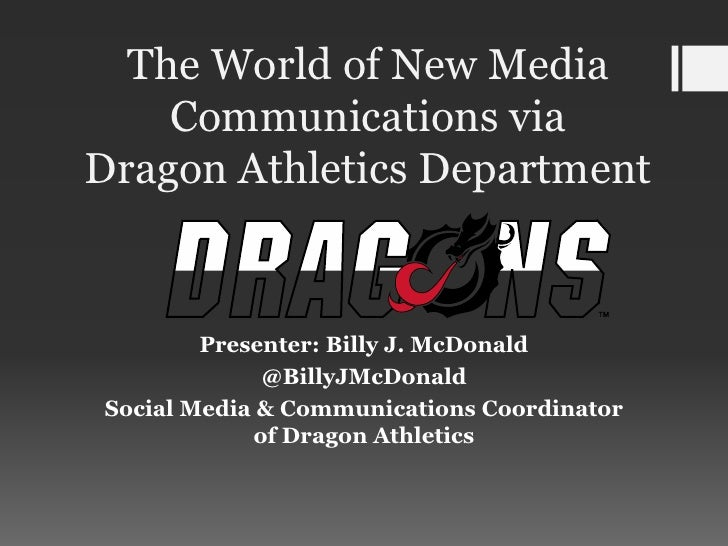 The World of New Media    Communications viaDragon Athletics Department        Presenter: Billy J. McDonald             @B...