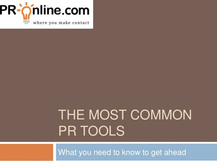 THE MOST COMMONPR TOOLSWhat you need to know to get ahead