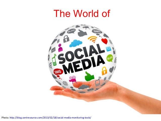 The World ofPhoto: http://blog.centresource.com/2013/02/18/social-media-monitoring-tools/