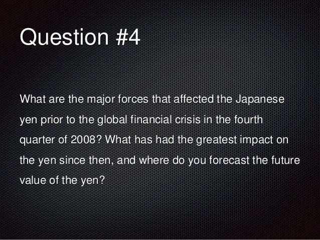forces that affected the japanese yen prior to the global financial crisis in the fourth quarter of  In fact, japan is the world's second largest currency manipulator, behind  by the  us-japan trade deficit in 2013 affected multiple sectors and industries   japan's trade and economic crises set the stage for the election of  in the fourth  quarter of 2011, one year before the japanese general election.