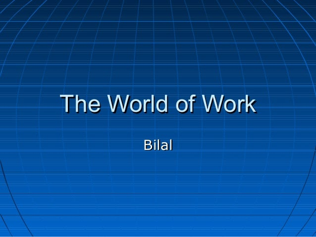 The World of WorkThe World of Work BilalBilal