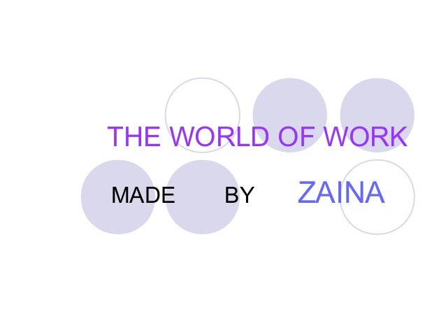 THE WORLD OF WORK MADE BY ZAINA