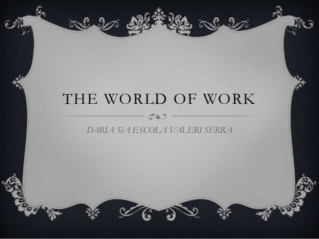 THE WORLD OF WORK DARIA 5èA ESCOLA VALERI SERRA