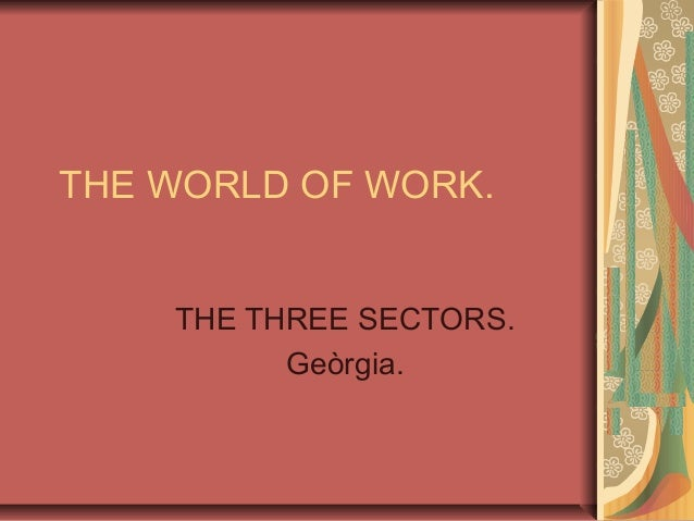 THE WORLD OF WORK. THE THREE SECTORS. Geòrgia.
