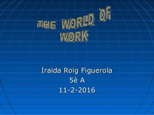 Iraida Roig FiguerolaIraida Roig Figuerola 5è A5è A 11-2-201611-2-2016