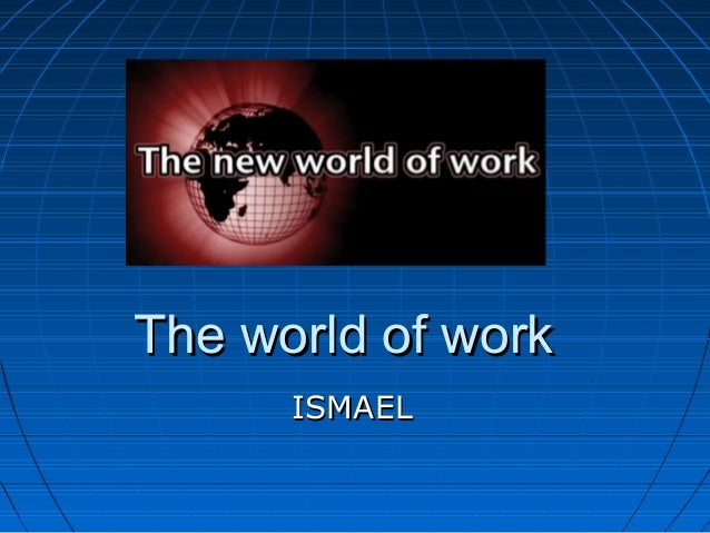 The world of workThe world of work ISMAELISMAEL