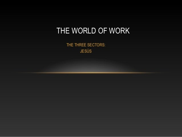 THE THREE SECTORS: JESÚS THE WORLD OF WORK